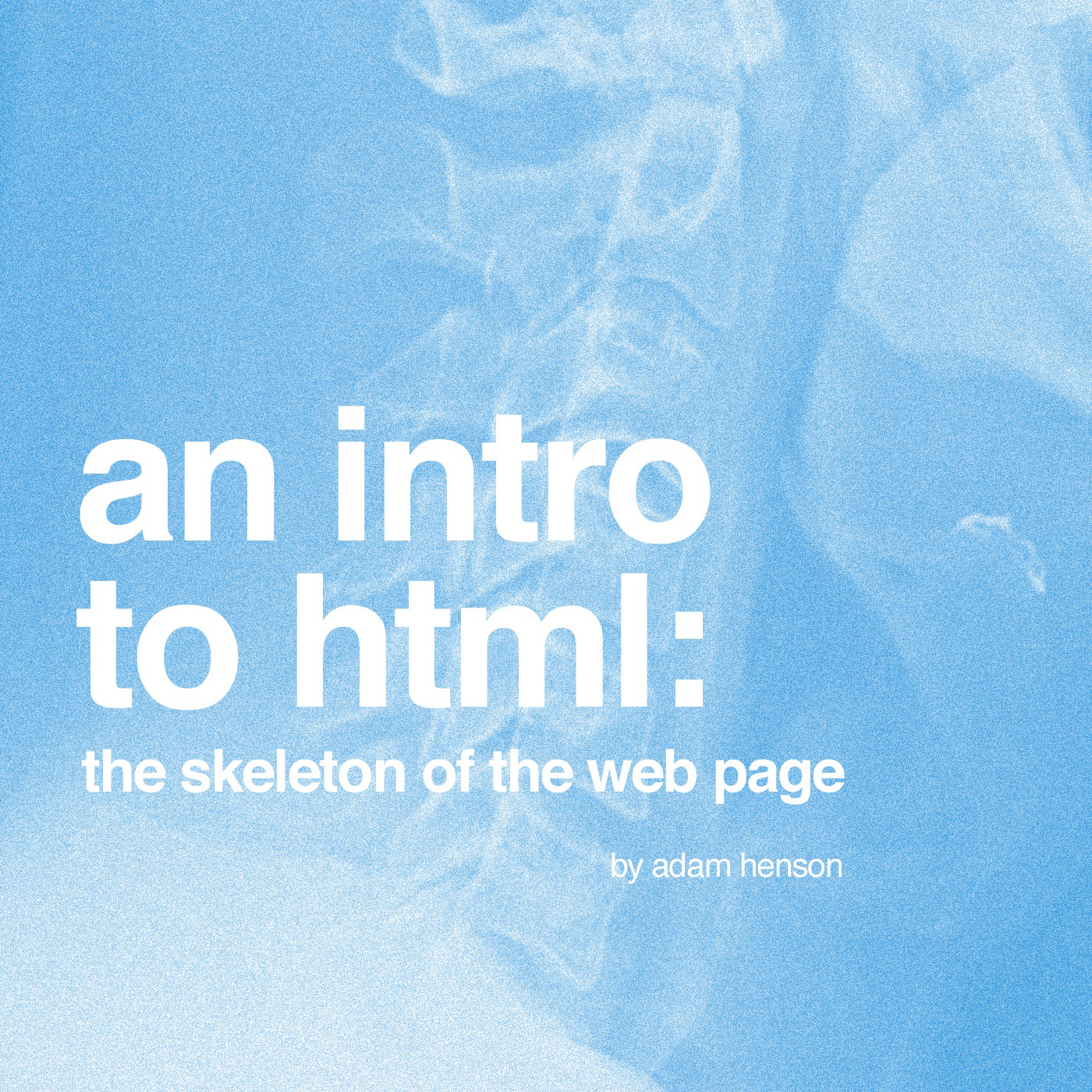 An Intro to HTML - The Skeleton of the Web Page
